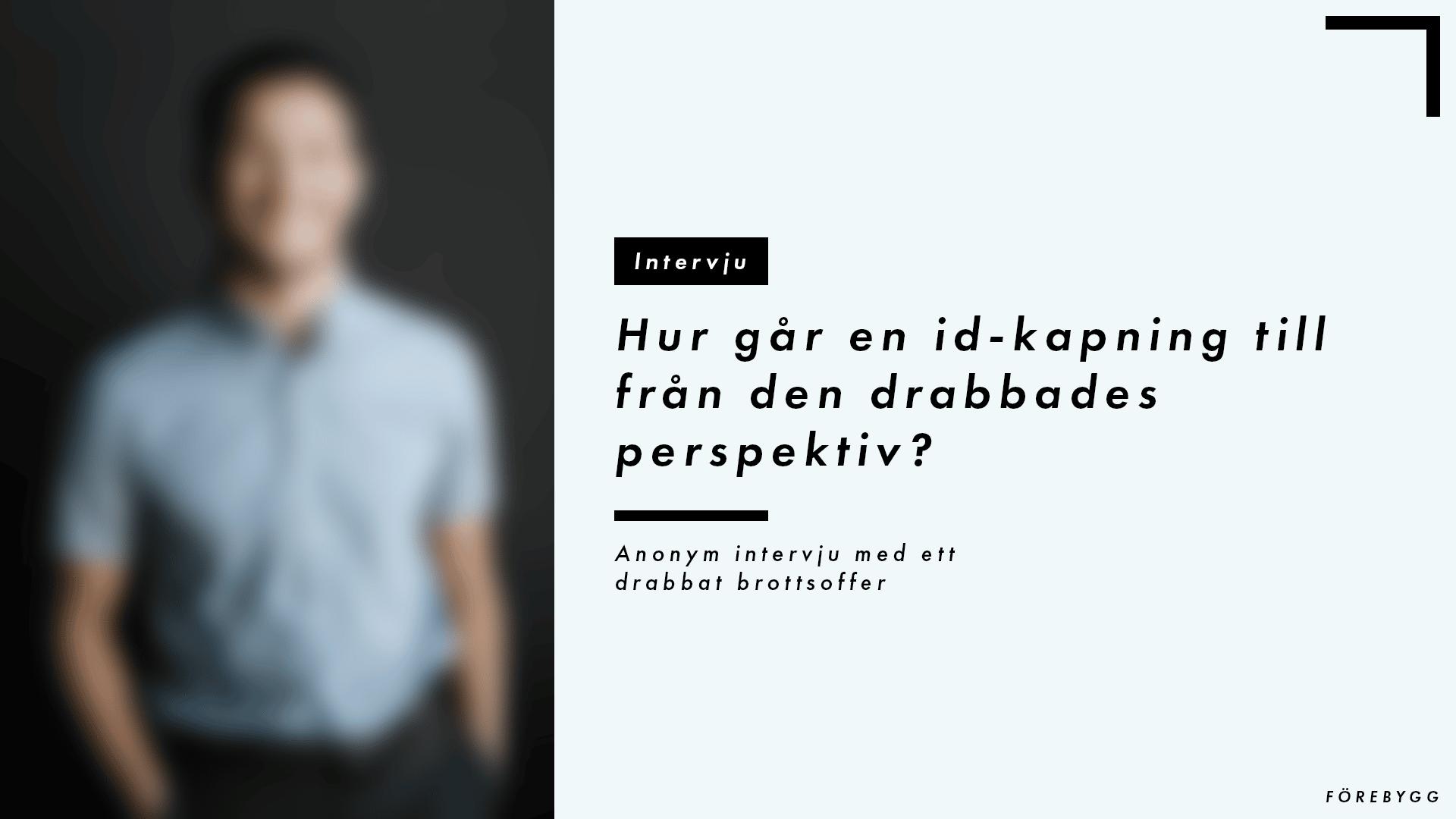 Förebygg - Blogg - Intervju - Anonym id-kapning (Andreas)